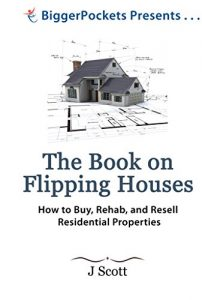 The Book on Flipping Houses: How to Buy, Rehab, and Resell Residential Properties